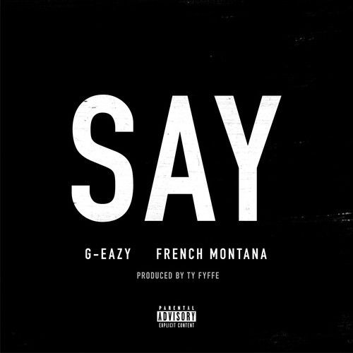 G-Eazy – Say Feat. French Montana