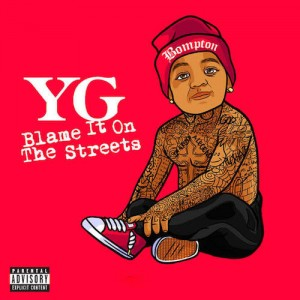YG – Blame It On The Streets Album