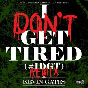Kevin Gates - I Don't Get Tired Remix