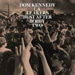 Dom Kennedy – Best After Bobby Two