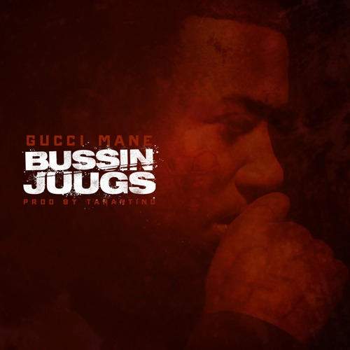Gucci Mane – Bussin Juugs
