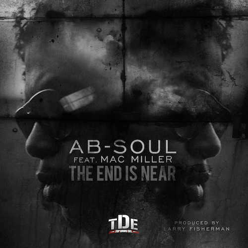 Ab-Soul Ft Mac Miller – The End Is Near