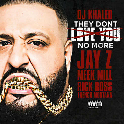 DJ Khaled – They Don't Love You No More