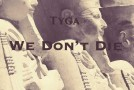 Tyga – We Don't Die