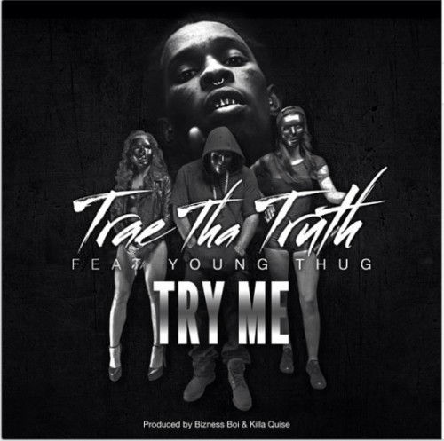 Trae Tha Truth – Try Me