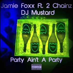 Jamie Foxx – Party Aint A Party