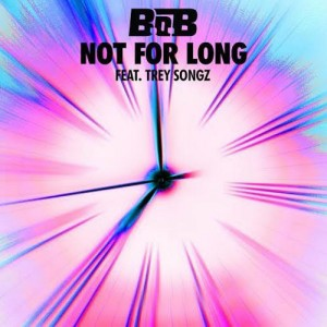 B.o.B - Not For Long Ft. Trey Songz