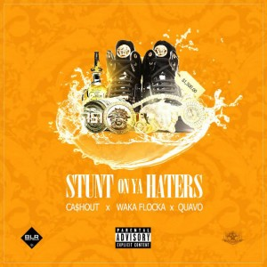 Ca$h Out – Stunt On Ya Haters