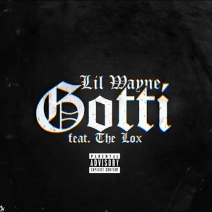 Lil Wayne - Gotti Ft. The LOX