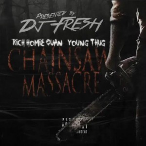 Rich Homie Quan & Young Thug – Chainsaw Massacre