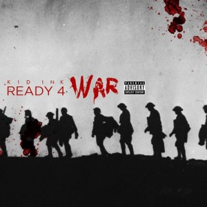 Kid Ink - Ready 4 War