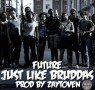 Future – Just Like Bruddas