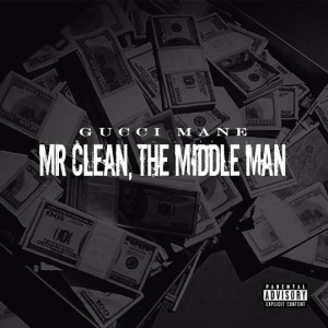 Gucci Mane - Mr. Clean The Middle Man