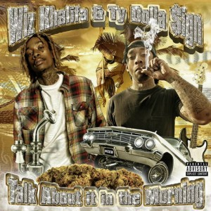 Wiz Khalifa & Ty Dolla Sign - Talk About It In The Morning