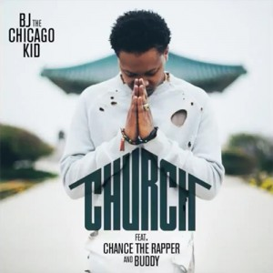 BJ the Chicago Kid - Church Ft. Chance The Rapper