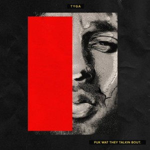 Tyga - Fuk What They Talkin Bout