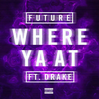 Future – Where Ya At Ft. Drake
