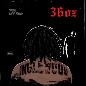 Skeme Ft. Chris Brown – 36 Oz Remix