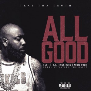 Trae Tha Truth – All Good