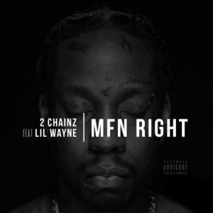 2 Chainz Ft. Lil Wayne – MFN Right Remix