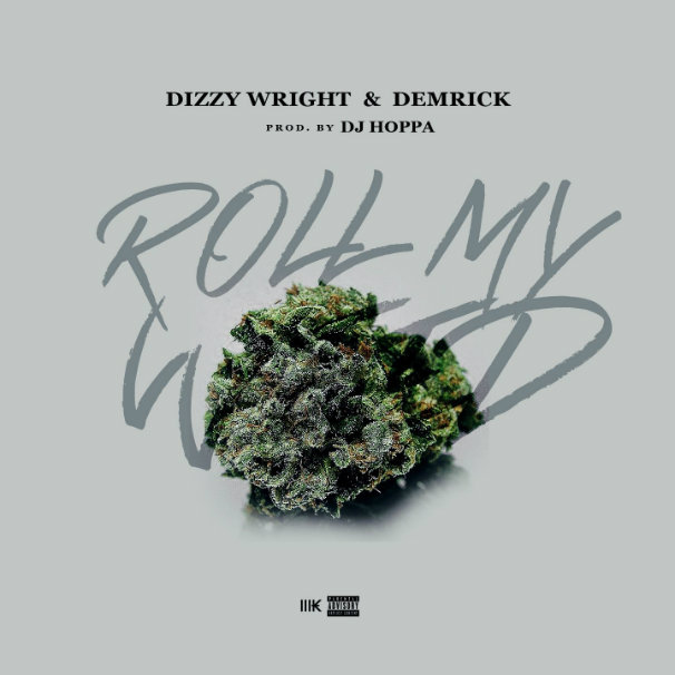 Dizzy Wright & Demrick – Roll My Weed